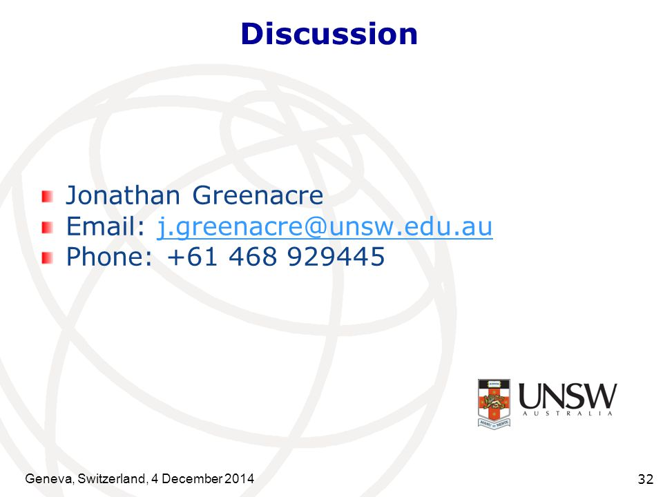 Jonathan Greenacre Email: j.greenacre@unsw.edu.auj.greenacre@unsw.edu.au Phone: +61 468 929445 Geneva, Switzerland, 4 December 2014 32 Discussion