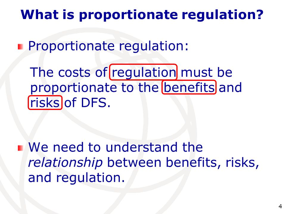 4 Proportionate regulation: The costs of regulation must be proportionate to the benefits and risks of DFS. We need to understand the relationship bet