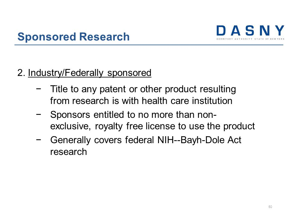 2. Industry/Federally sponsored −Title to any patent or other product resulting from research is with health care institution −Sponsors entitled to no
