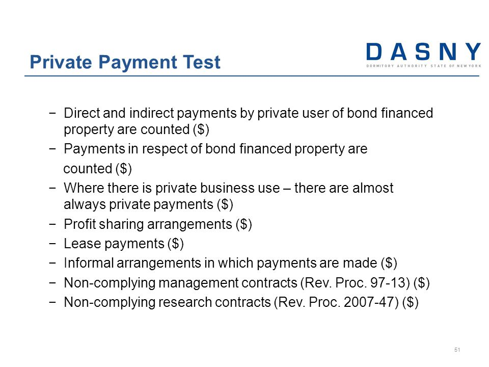 −Direct and indirect payments by private user of bond financed property are counted ($) −Payments in respect of bond financed property are counted ($) −Where there is private business use – there are almost always private payments ($) −Profit sharing arrangements ($) −Lease payments ($) −Informal arrangements in which payments are made ($) −Non-complying management contracts (Rev.