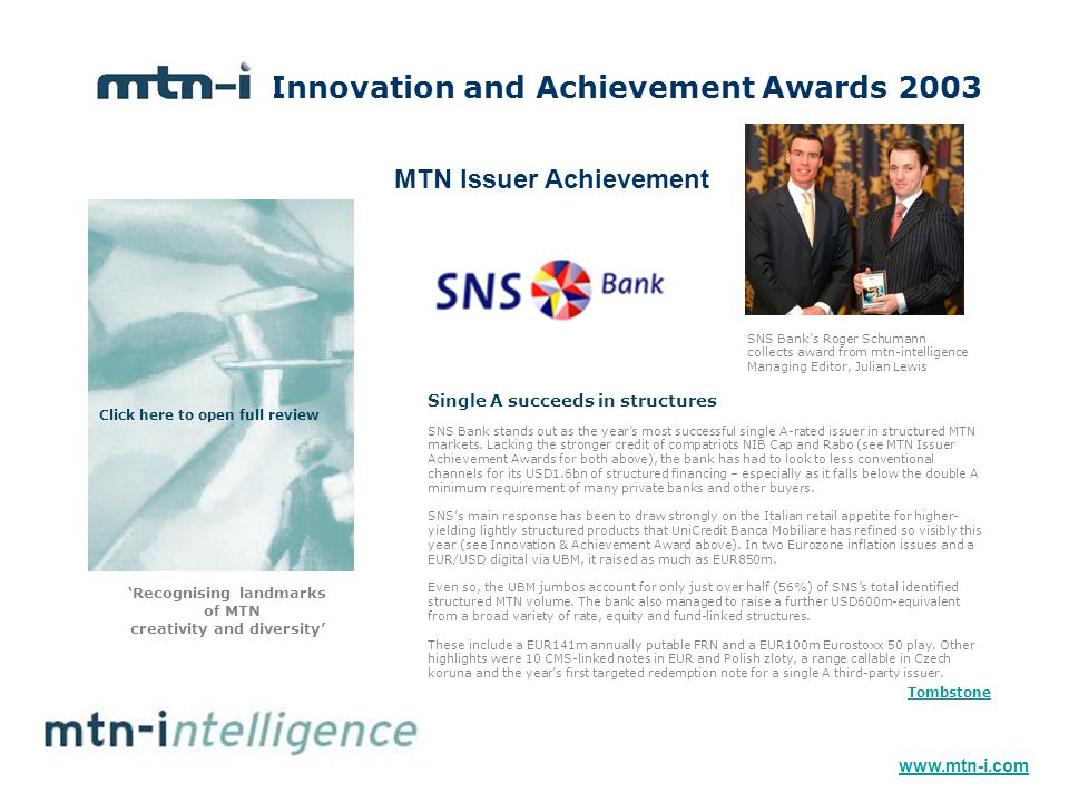 Innovation and Achievement Awards 2003 'Recognising landmarks of MTN creativity and diversity' SNS Bank stands out as the year's most successful single A-rated issuer in structured MTN markets.
