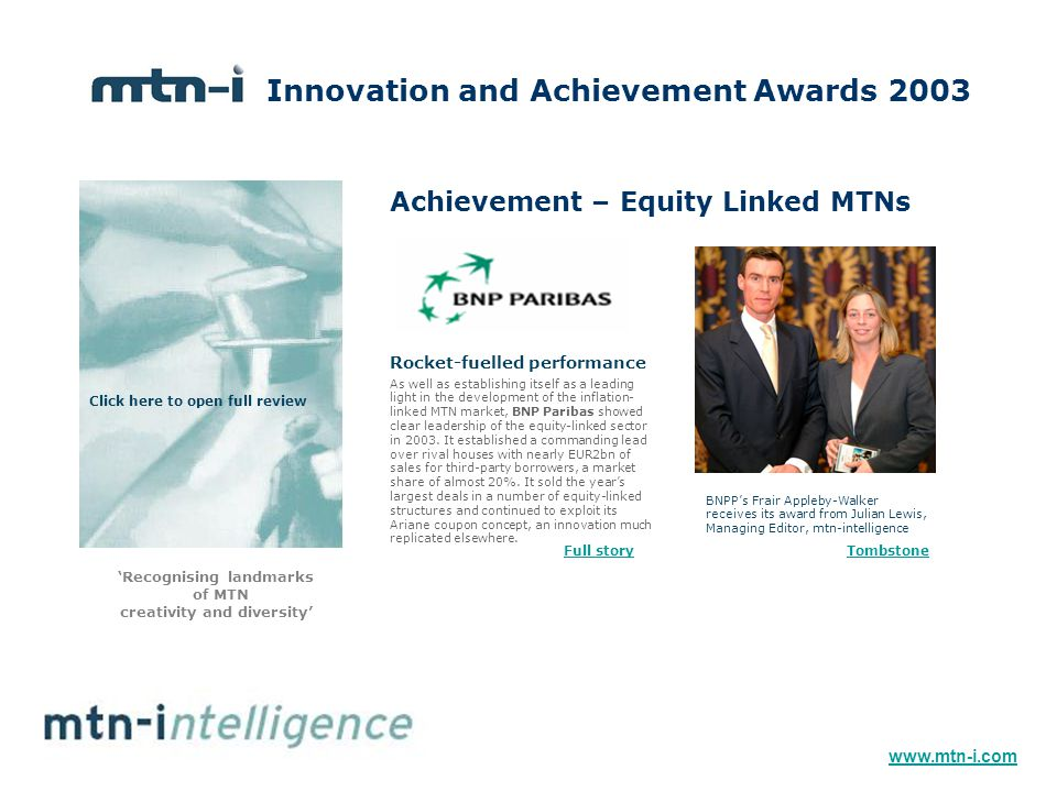 Achievement – Equity Linked MTNs As well as establishing itself as a leading light in the development of the inflation- linked MTN market, BNP Paribas showed clear leadership of the equity-linked sector in 2003.