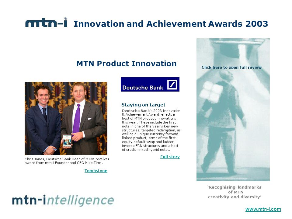 MTN Product Innovation Deutsche Bank's 2003 Innovation & Achievement Award reflects a host of MTN product innovations this year.