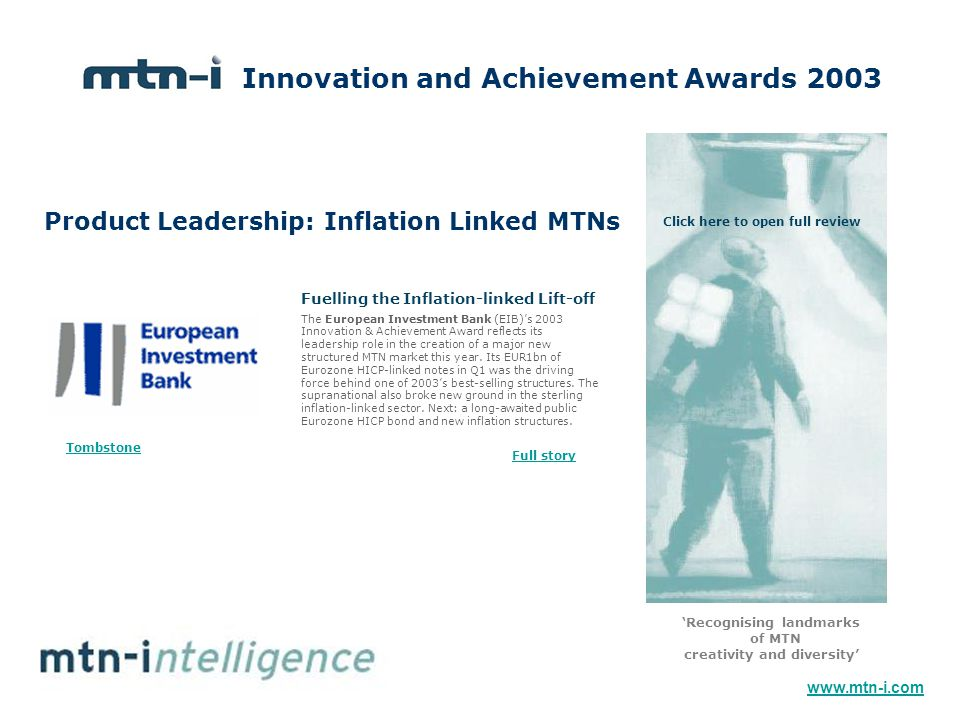 Product Leadership: Inflation Linked MTNs The European Investment Bank (EIB)'s 2003 Innovation & Achievement Award reflects its leadership role in the creation of a major new structured MTN market this year.
