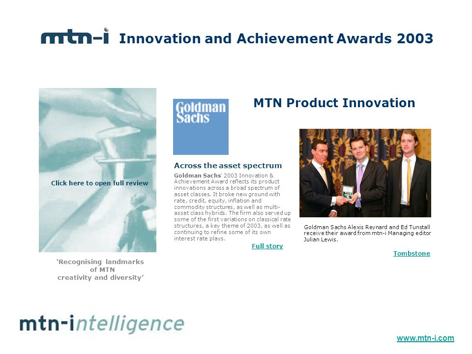 MTN Product Innovation Goldman Sachs' 2003 Innovation & Achievement Award reflects its product innovations across a broad spectrum of asset classes.