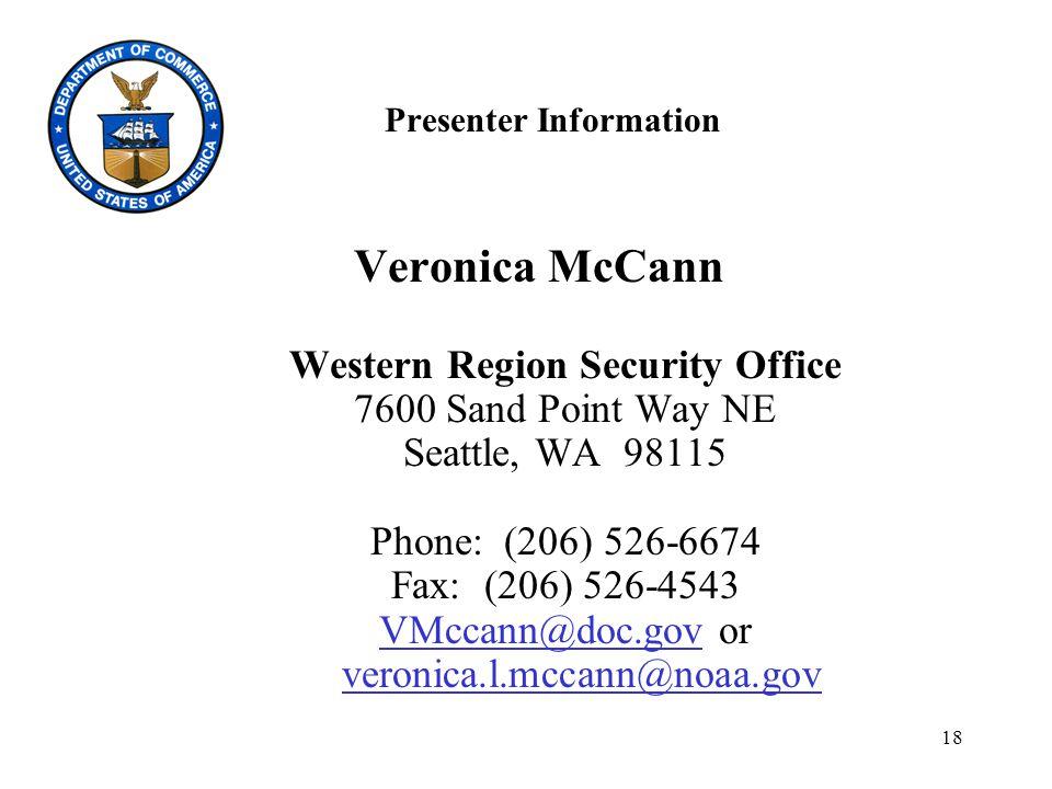 18 Presenter Information Veronica McCann Western Region Security Office 7600 Sand Point Way NE Seattle, WA 98115 Phone: (206) 526-6674 Fax: (206) 526-4543 VMccann@doc.gov or veronica.l.mccann@noaa.gov