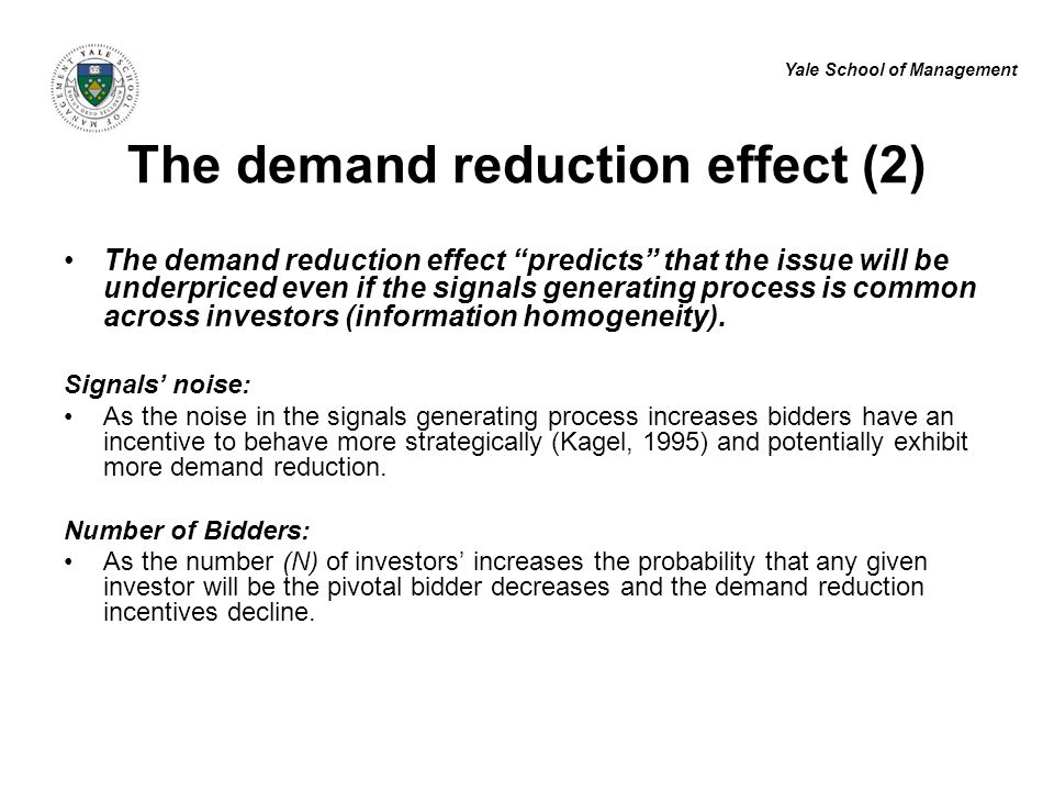 """Yale School of Management The demand reduction effect """"predicts"""" that the issue will be underpriced even if the signals generating process is common a"""