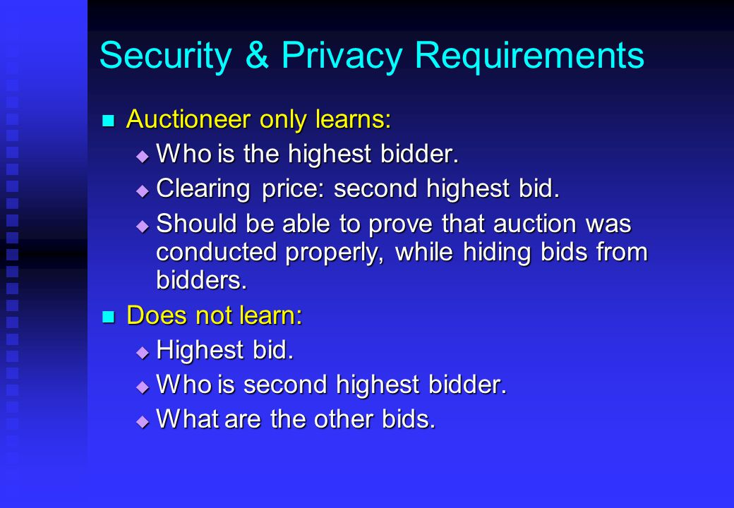 Security & Privacy Requirements Auctioneer only learns: Auctioneer only learns:  Who is the highest bidder.