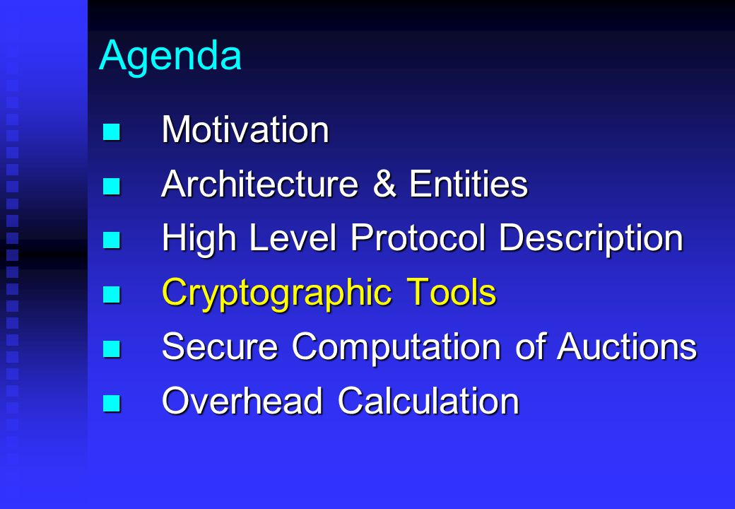 Agenda Motivation Motivation Architecture & Entities Architecture & Entities High Level Protocol Description High Level Protocol Description Cryptographic Tools Cryptographic Tools Secure Computation of Auctions Secure Computation of Auctions Overhead Calculation Overhead Calculation