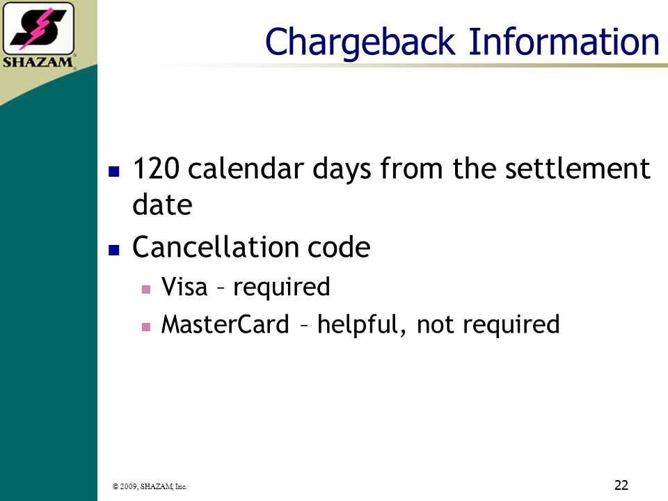 © 2009, SHAZAM, Inc. 21 Cancelled Reservation Cardholder makes a reservation for 3 days at a hotel for their summer vacation. Cardholder then cancels