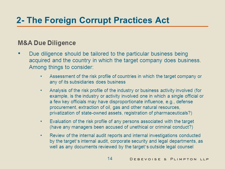 14 2- The Foreign Corrupt Practices Act M&A Due Diligence Due diligence should be tailored to the particular business being acquired and the country i