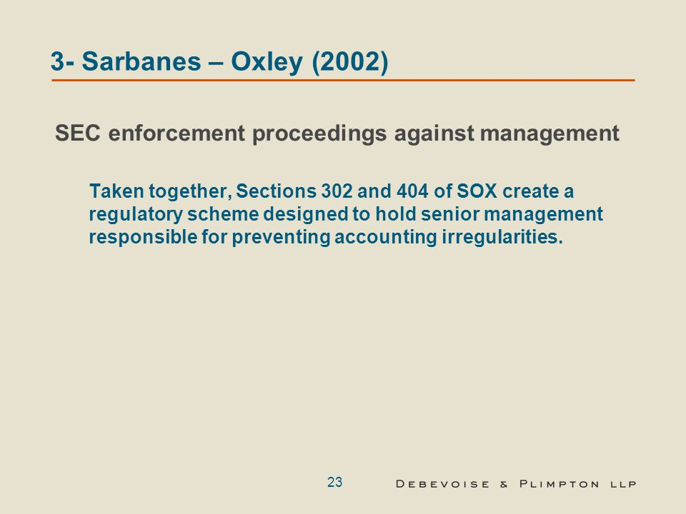 23 3- Sarbanes – Oxley (2002) SEC enforcement proceedings against management Taken together, Sections 302 and 404 of SOX create a regulatory scheme de