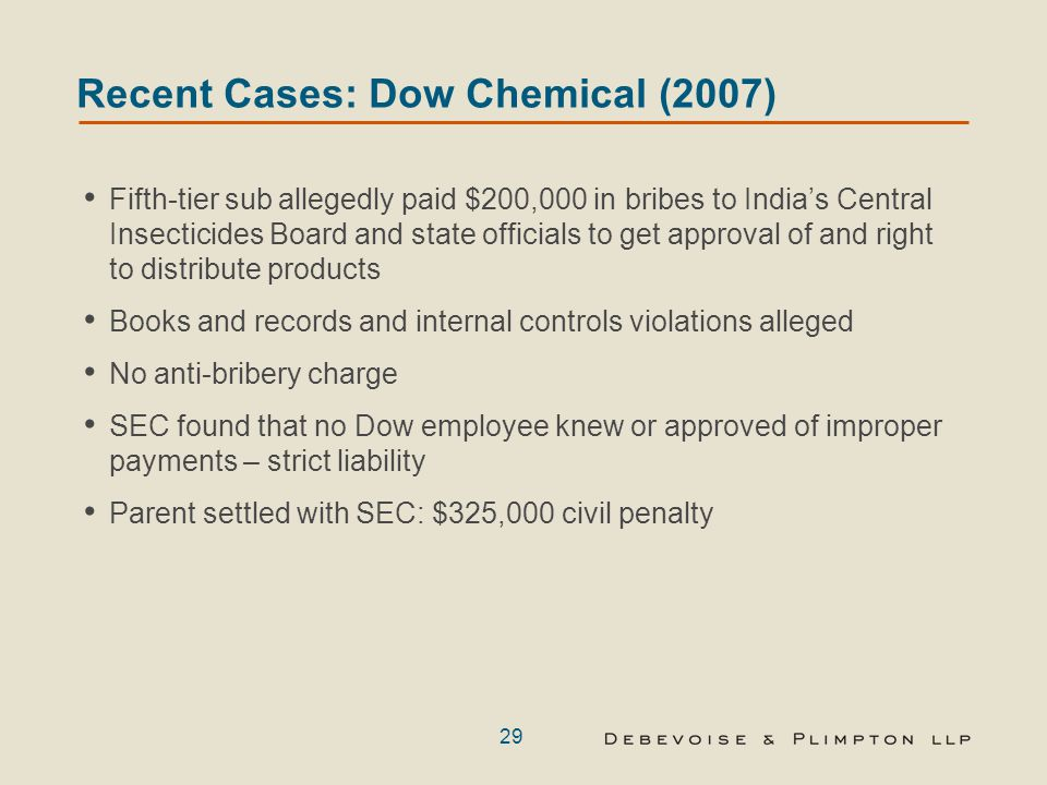 29 Recent Cases: Dow Chemical (2007) Fifth-tier sub allegedly paid $200,000 in bribes to India's Central Insecticides Board and state officials to get