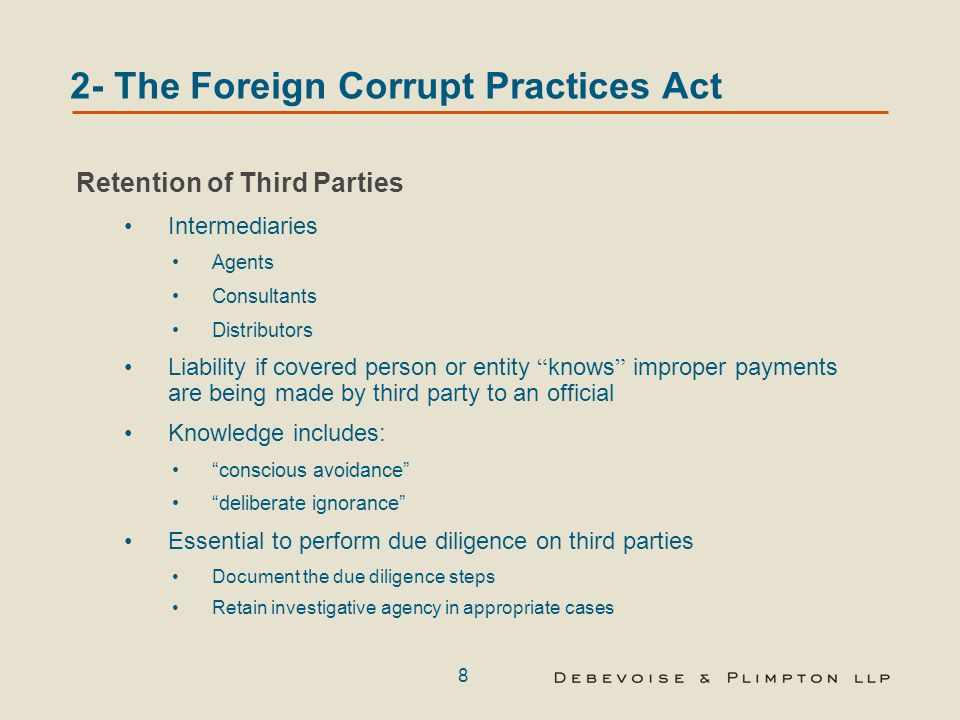 8 2- The Foreign Corrupt Practices Act Retention of Third Parties Intermediaries Agents Consultants Distributors Liability if covered person or entity