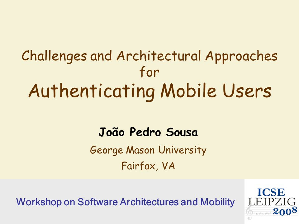 SAM @ ICSE 2008 authenticating mobile users © Sousa12 LP is increasingly popular for mobile devices short range radio: Bluetooth...