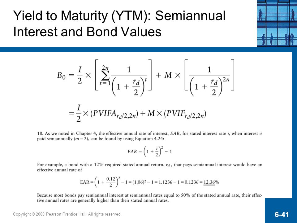 Copyright © 2009 Pearson Prentice Hall. All rights reserved. 6-41 Yield to Maturity (YTM): Semiannual Interest and Bond Values