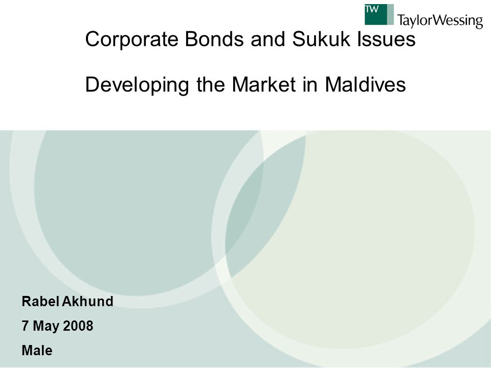 Corporate Bonds and Sukuk Issues Developing the Market in Maldives Rabel Akhund 7 May 2008 Male