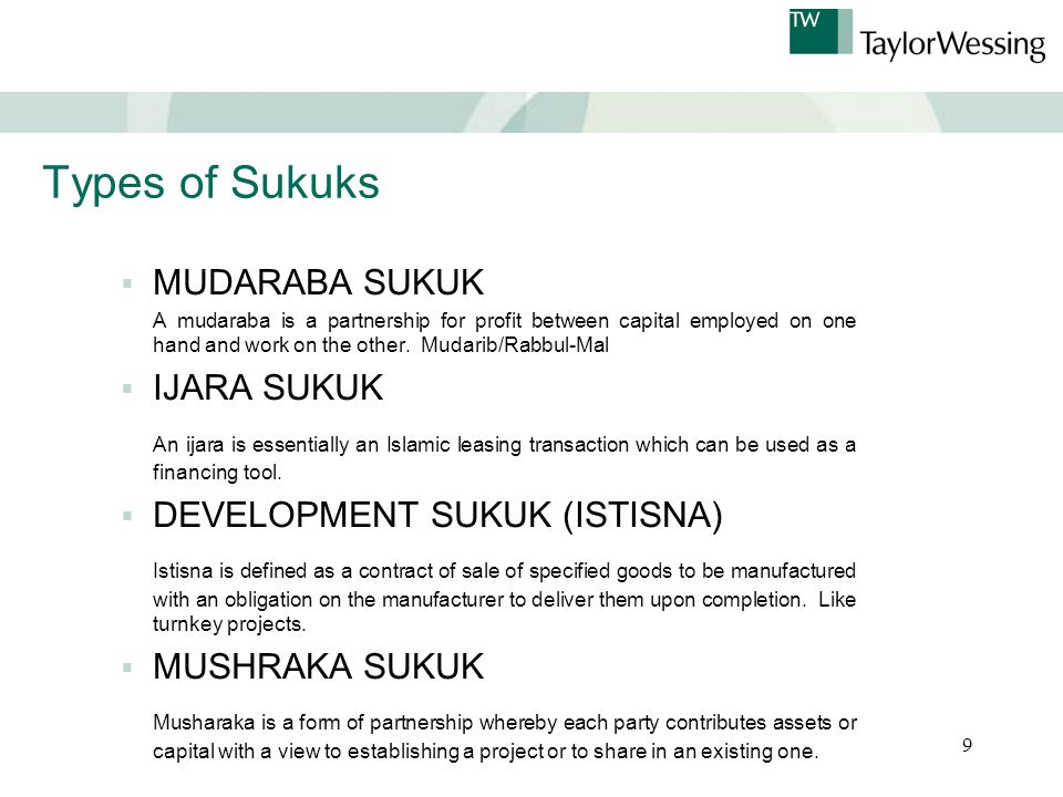 9 Types of Sukuks  MUDARABA SUKUK A mudaraba is a partnership for profit between capital employed on one hand and work on the other.