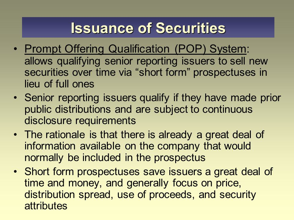 "Issuance of Securities Prompt Offering Qualification (POP) System: allows qualifying senior reporting issuers to sell new securities over time via ""sh"