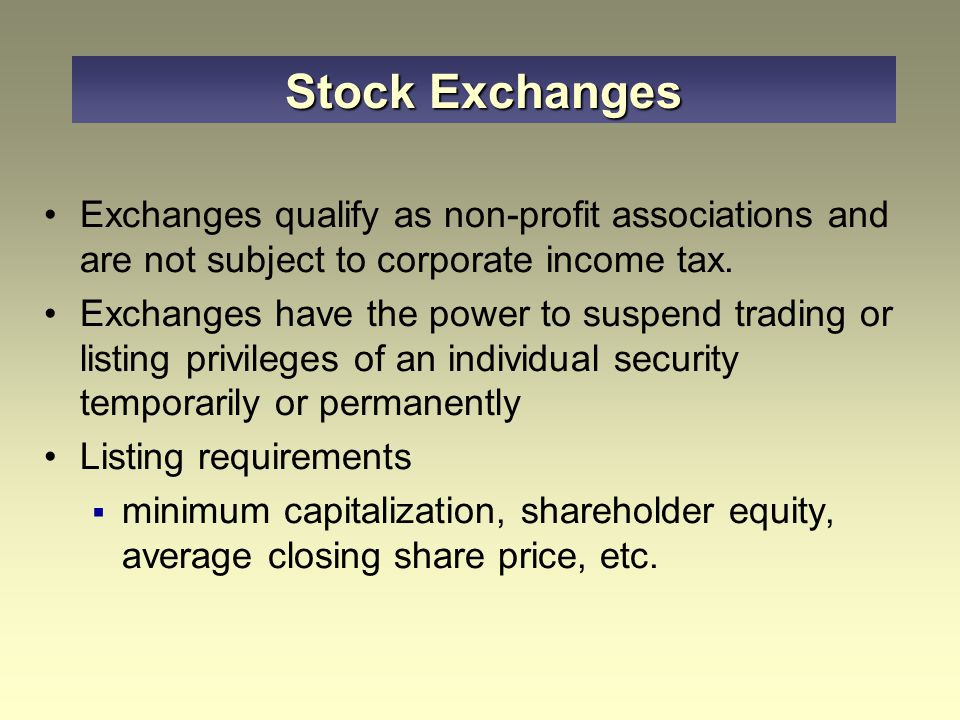 Exchanges qualify as non-profit associations and are not subject to corporate income tax. Exchanges have the power to suspend trading or listing privi
