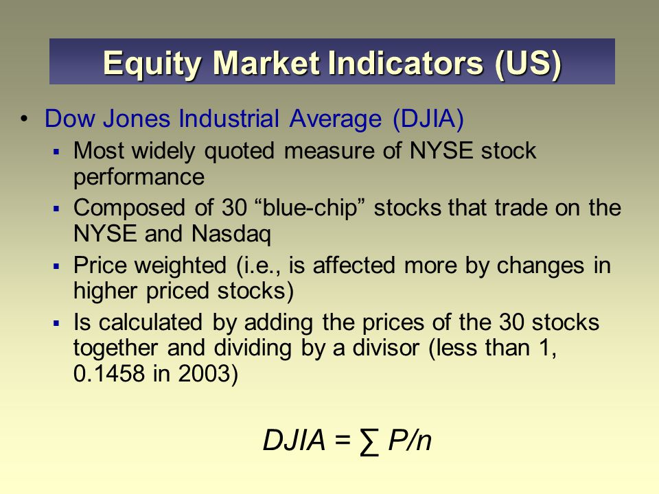 "Dow Jones Industrial Average (DJIA)  Most widely quoted measure of NYSE stock performance  Composed of 30 ""blue-chip"" stocks that trade on the NYSE"