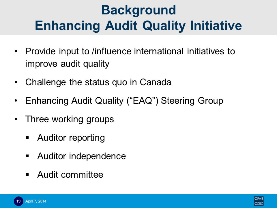 Background Enhancing Audit Quality Initiative Provide input to /influence international initiatives to improve audit quality Challenge the status quo
