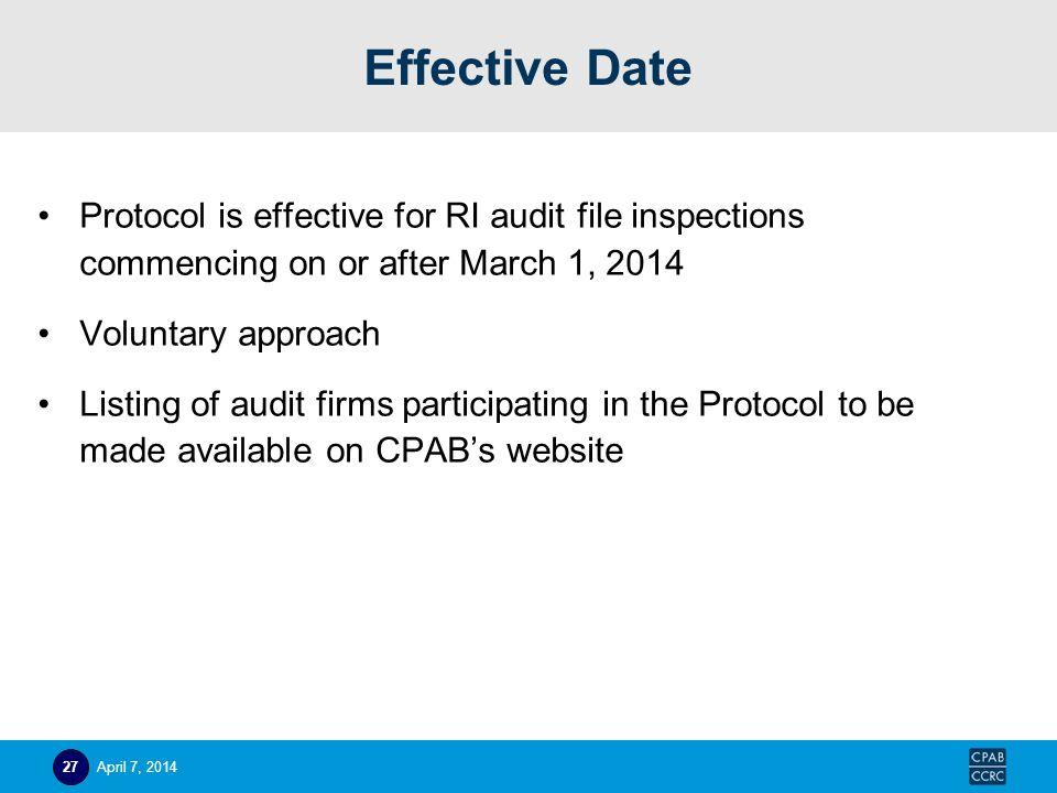 Effective Date Protocol is effective for RI audit file inspections commencing on or after March 1, 2014 Voluntary approach Listing of audit firms part