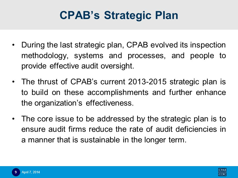 CPAB's Strategic Plan During the last strategic plan, CPAB evolved its inspection methodology, systems and processes, and people to provide effective