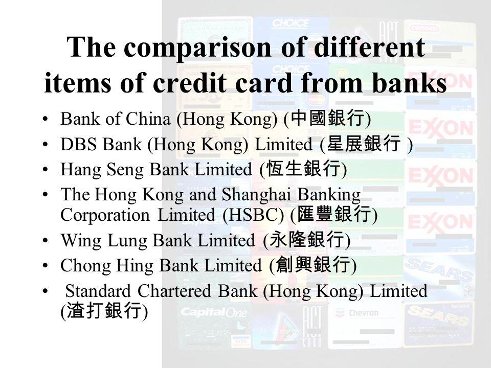 Bank of China (Hong Kong) ( 中國銀行 ) DBS Bank (Hong Kong) Limited ( 星展銀行 ) Hang Seng Bank Limited ( 恆生銀行 ) The Hong Kong and Shanghai Banking Corporation Limited (HSBC) ( 匯豐銀行 ) Wing Lung Bank Limited ( 永隆銀行 ) Chong Hing Bank Limited ( 創興銀行 ) Standard Chartered Bank (Hong Kong) Limited ( 渣打銀行 )