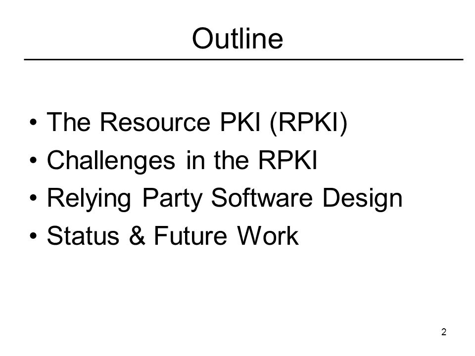 2 Outline The Resource PKI (RPKI) Challenges in the RPKI Relying Party Software Design Status & Future Work