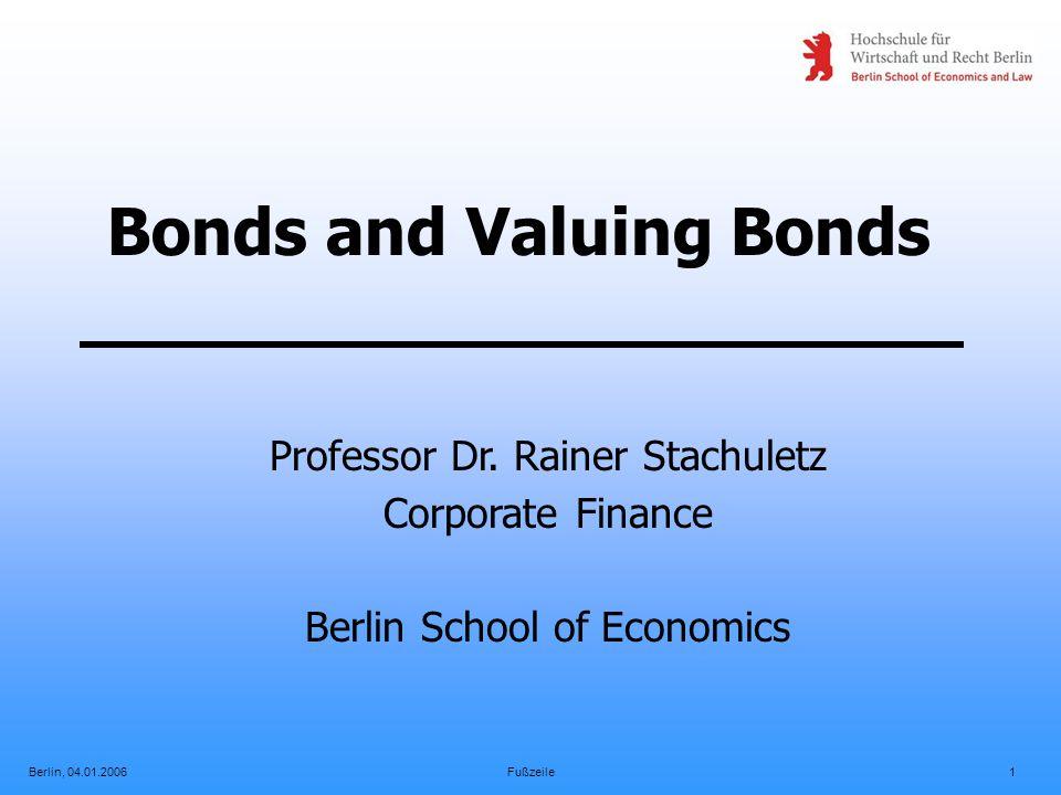 Berlin, 04.01.2006Fußzeile1 Bonds and Valuing Bonds Professor Dr.