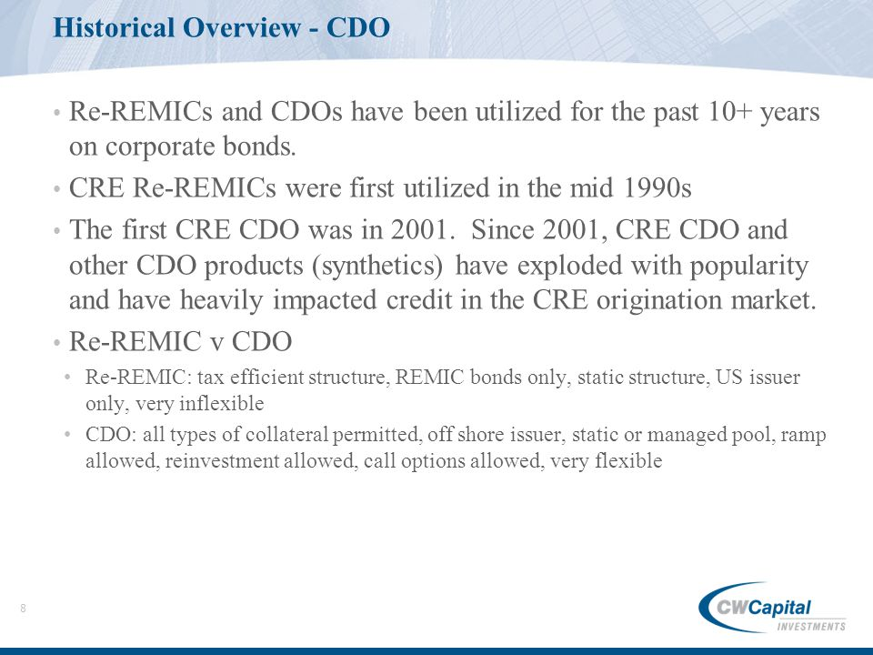 8 Historical Overview - CDO Re-REMICs and CDOs have been utilized for the past 10+ years on corporate bonds.