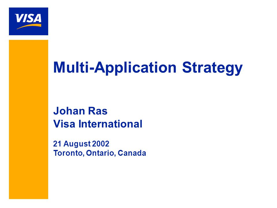 Multi-Application Strategy Johan Ras Visa International 21 August 2002 Toronto, Ontario, Canada