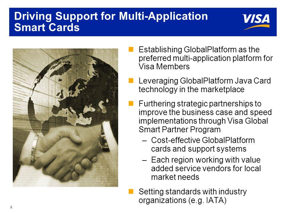 7 Visa Low Cost Smart Card Program Max Price (US$) white plastic Functionality Java / OP Triple DES 48k ROM 16 E 2 Global Platform OP DES/16 Java / OP Triple DES Public Key 64k ROM 16k E 2 Global Platform OP PK/16 Global Platform Combi card OP DI/16 Java / OP Triple DES Public Key Contactless 64k ROM 16k E 2 Single app VSDC DES SDA DDA Single app VSDC – PK $2.70 (was $2.89) $3.37 (was $3.56) $3.91 (was $4.67) $0.99 $1.99 SDA