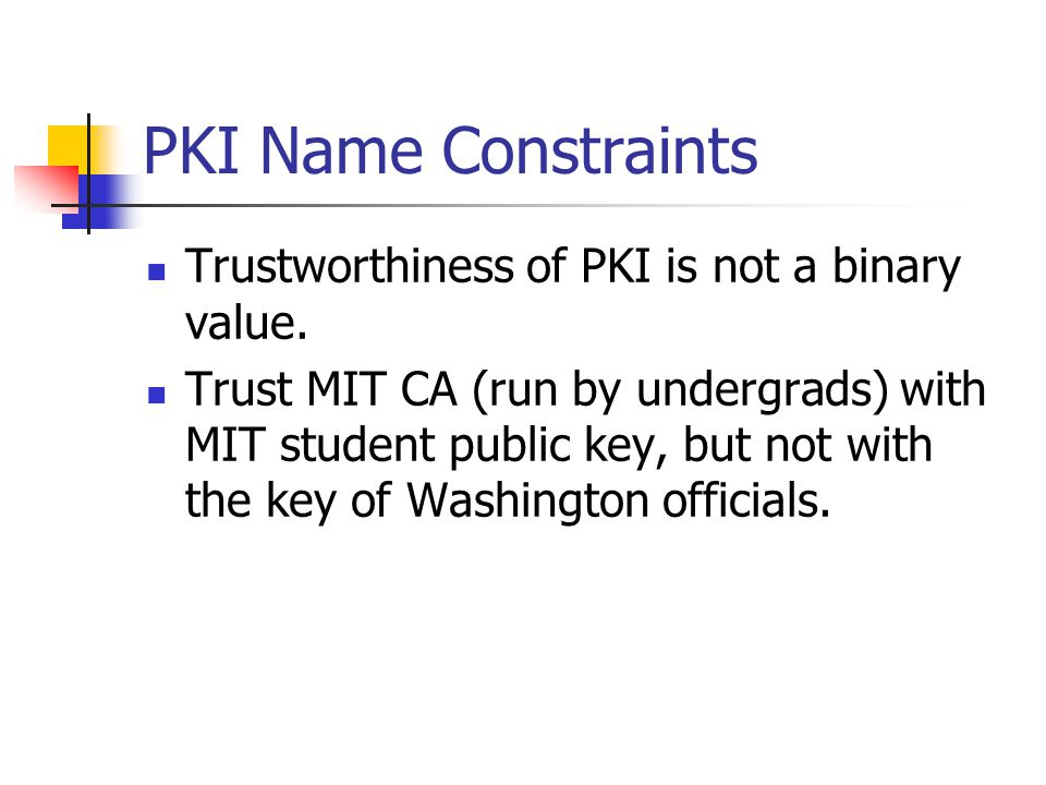 PKI Name Constraints Trustworthiness of PKI is not a binary value.