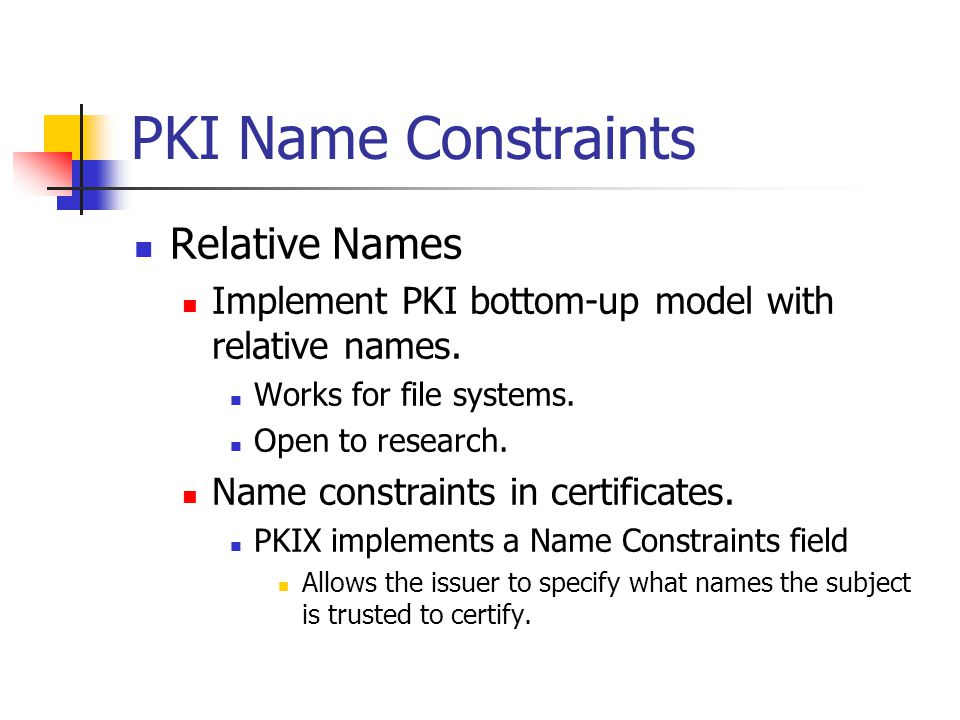 PKI Name Constraints Relative Names Implement PKI bottom-up model with relative names.
