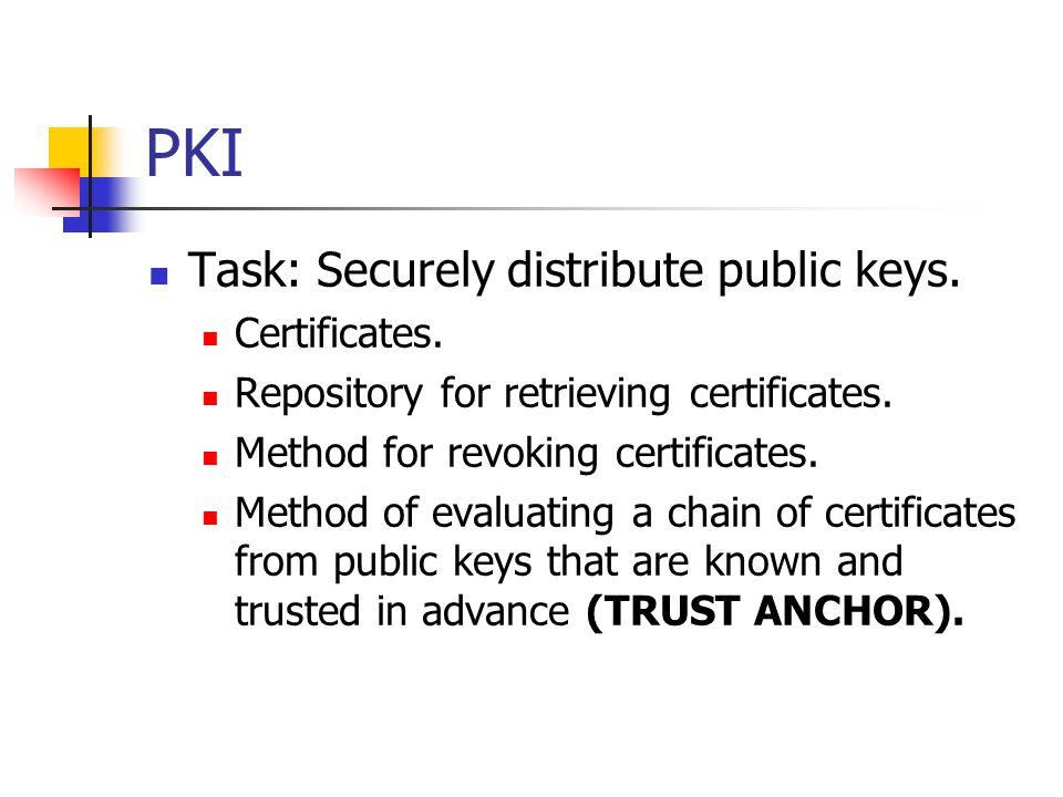 PKI Task: Securely distribute public keys. Certificates.