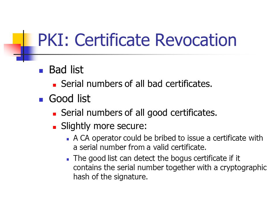 PKI: Certificate Revocation Bad list Serial numbers of all bad certificates.