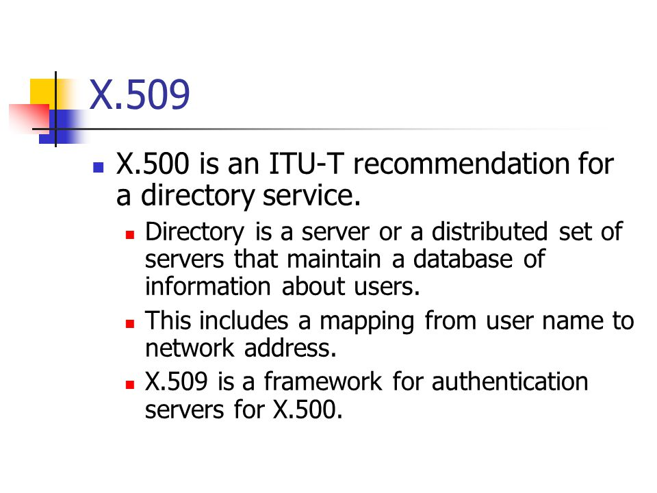 X.509 X.500 is an ITU-T recommendation for a directory service.