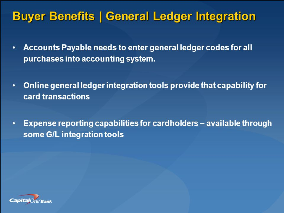 Buyer Benefits | General Ledger Integration Accounts Payable needs to enter general ledger codes for all purchases into accounting system.
