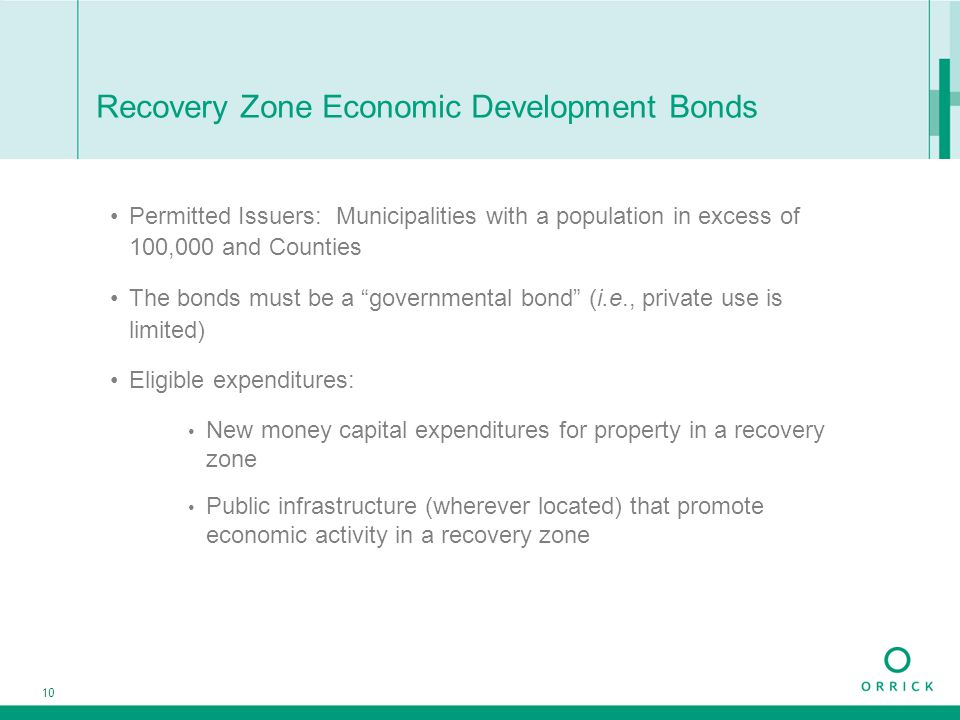 10 Recovery Zone Economic Development Bonds Permitted Issuers: Municipalities with a population in excess of 100,000 and Counties The bonds must be a