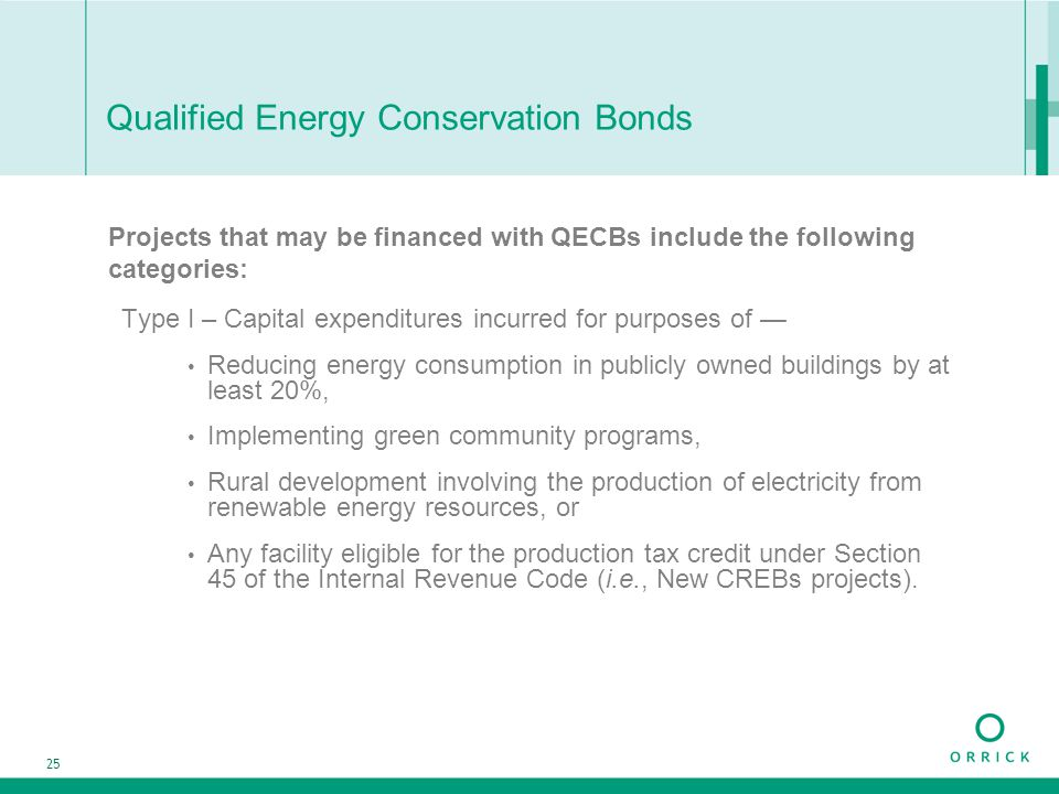 25 Qualified Energy Conservation Bonds Projects that may be financed with QECBs include the following categories: Type I – Capital expenditures incurr