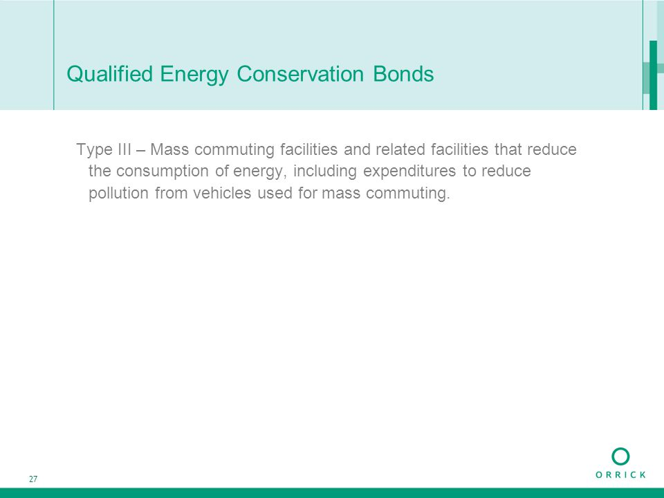 27 Qualified Energy Conservation Bonds Type III – Mass commuting facilities and related facilities that reduce the consumption of energy, including ex