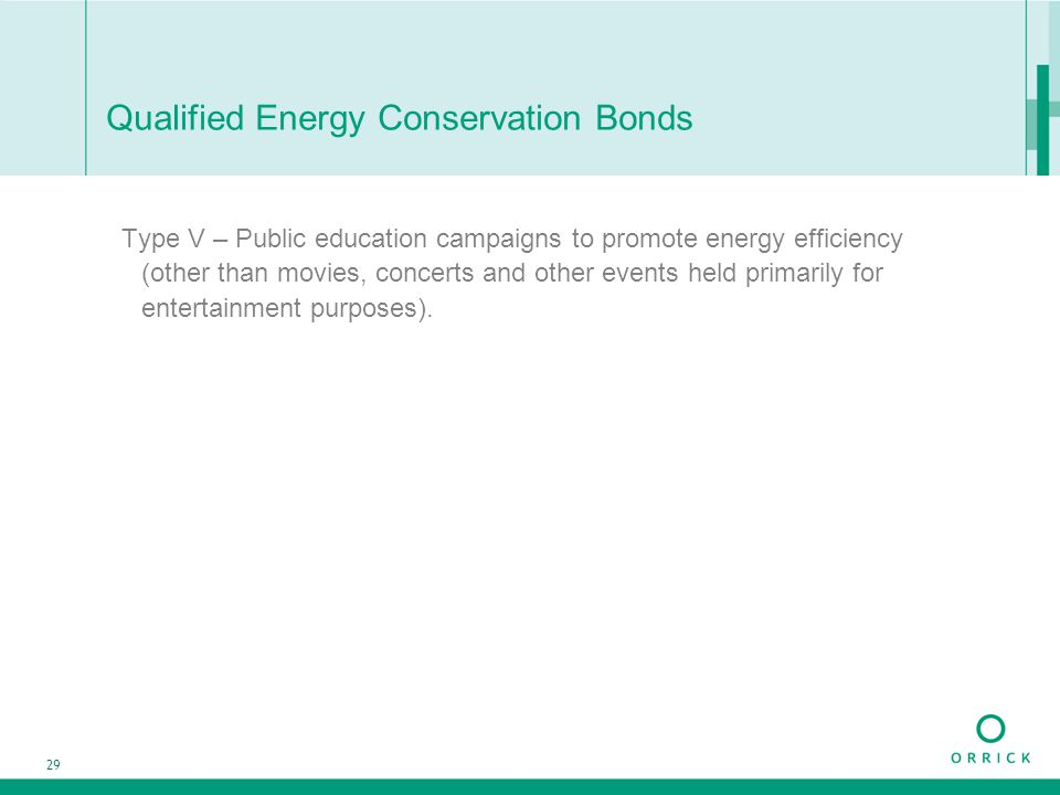 29 Qualified Energy Conservation Bonds Type V – Public education campaigns to promote energy efficiency (other than movies, concerts and other events