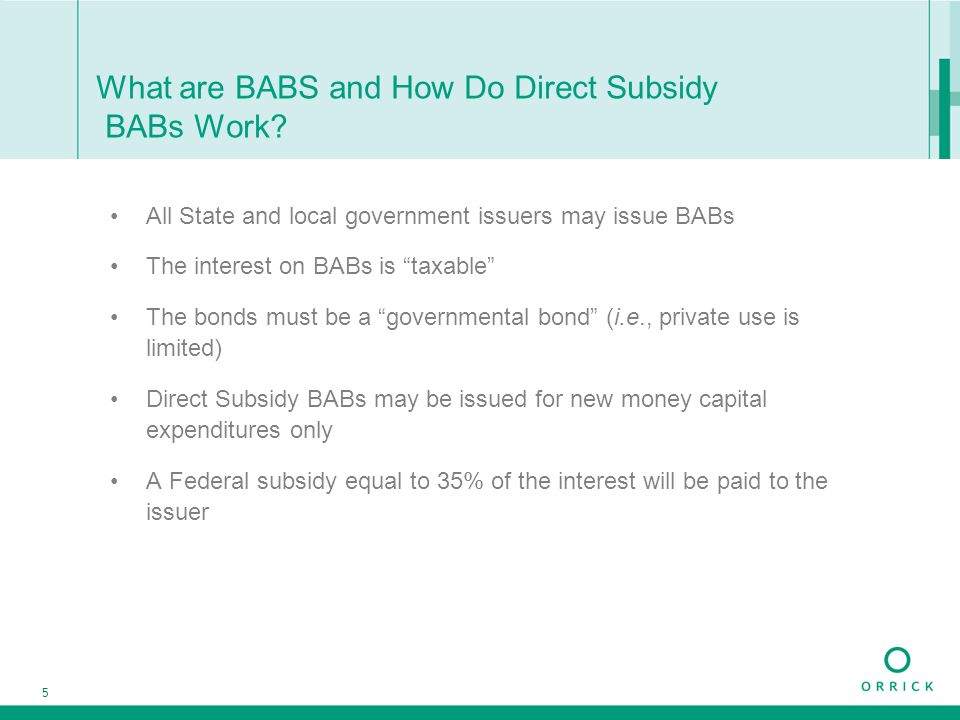 "5 What are BABS and How Do Direct Subsidy BABs Work? All State and local government issuers may issue BABs The interest on BABs is ""taxable"" The bonds"
