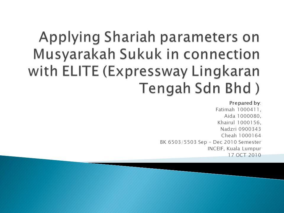 Prepared by: Fatimah 1000411, Aida 1000080, Khairul 1000156, Nadzri 0900343 Cheah 1000164 BK 6503/5503 Sep – Dec 2010 Semester INCEIF, Kuala Lumpur 17 OCT 2010