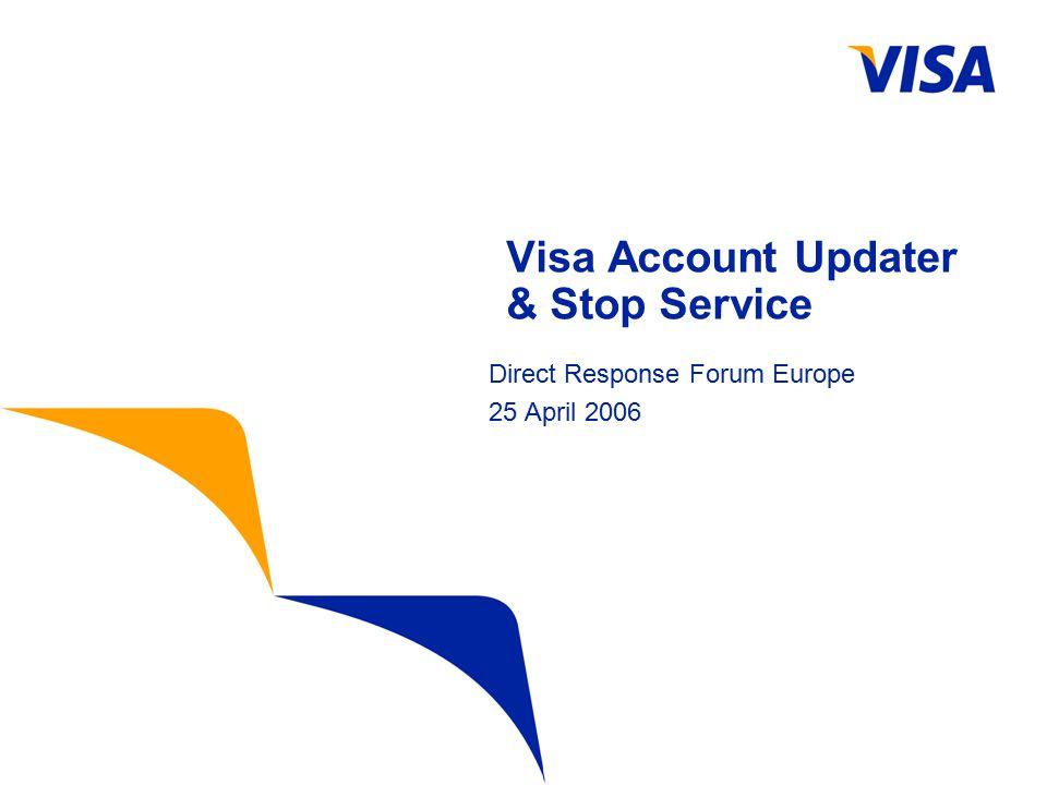 Visa Account Updater & Stop Service Direct Response Forum Europe 25 April 2006