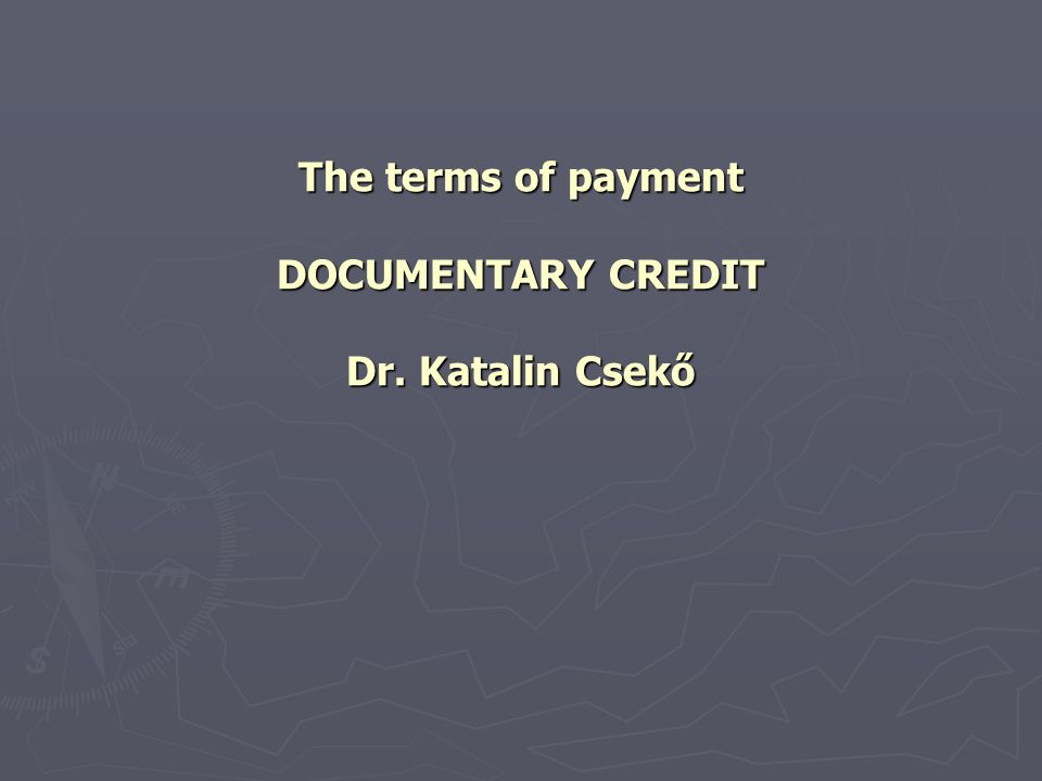 The terms of payment DOCUMENTARY CREDIT Dr. Katalin Csekő
