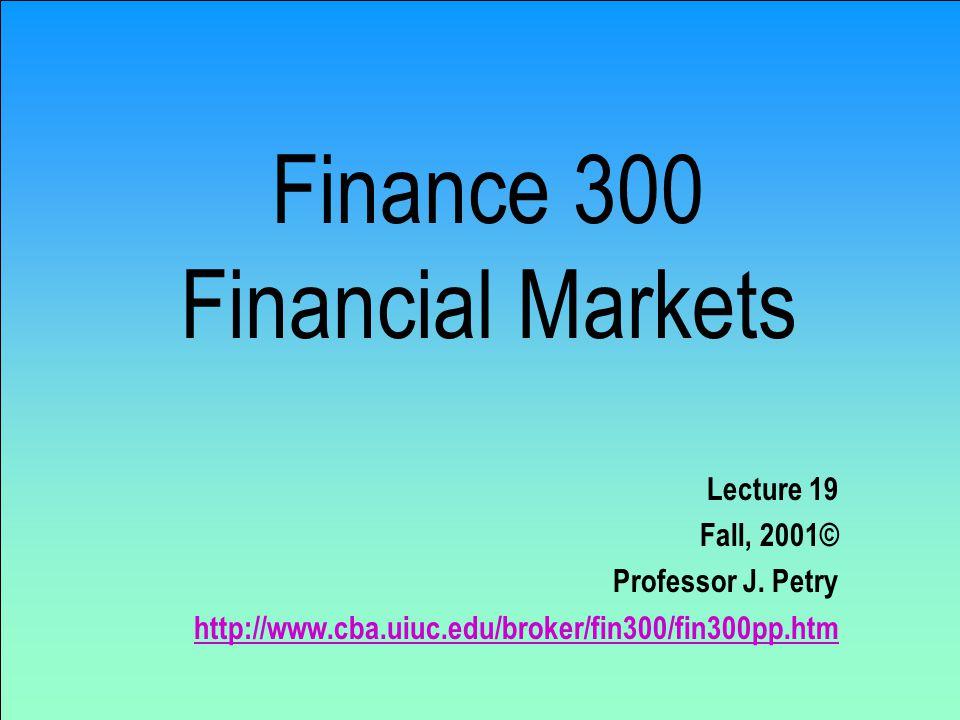 Finance 300 Financial Markets Lecture 19 Fall, 2001© Professor J.