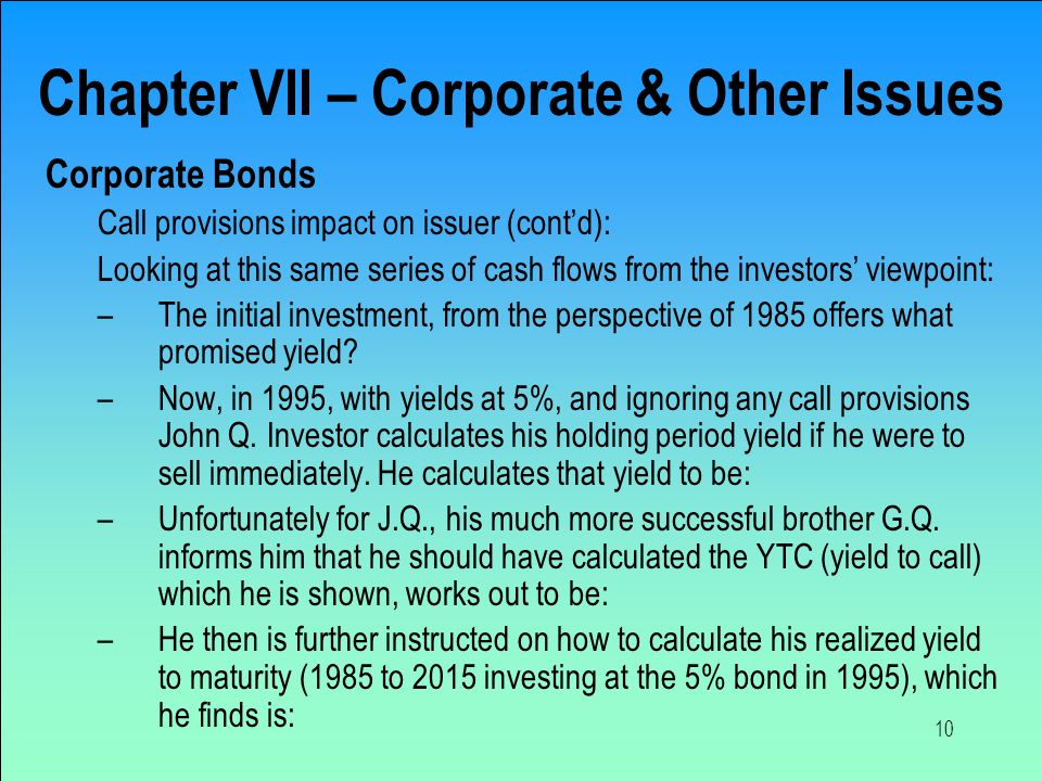 10 Chapter VII – Corporate & Other Issues Corporate Bonds Call provisions impact on issuer (cont'd): Looking at this same series of cash flows from th